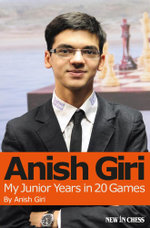 Anish Giri : My Junior Years in 20 Games - Anish Giri