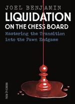 Liquidation on the Chess Board : Mastering the Transition Into the Pawn Ending - Joel Benjamin