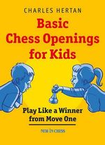 Basic Chess Openings for Kids Play Like a Winner from Move One : Play Like a Winner from Move One - Charles Hertan