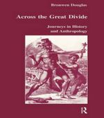 Across the Great Divide : Journeys in History and Anthropology - Bronwen Douglas