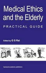 Medical Ethics and the Elderly : Practical Guide