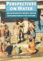 Perspectives on Water : A Model-based Exploration of the Future - Arjen Y. Hoekstra