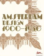 Amsterdam Design 1900 - 1930 - Pepin Press