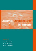 Alluvial Archaeology in Europe : Proceedings of Alluvial Archaeology of North-West Europe and Mediteranian, 18-19 December 2000, Leeds, UK