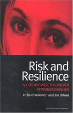 Risk and Resilience : Adults Who Were the Children of Problem Drinkers - Richard Velleman