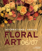 International Annual of Floral Art 2006/07 - The Editors at Stitchting Kunstboek