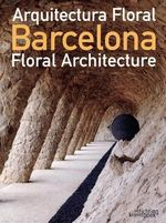 Barcelona : Arquitectura Floral/Floral Architecture :  Arquitectura Floral/Floral Architecture