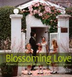 Blossoming Love : Flowers Expressing Vows - Edwin Molenaar