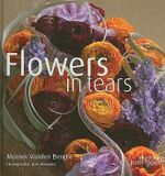 Flowers in Tears : Flowers Expressing Vows - Moniek Vanden Berghe