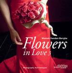 Flowers in Love 3 - Moniek Vanden Berghe