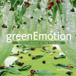 Green Emotion : Dutch Floristry at the Floriade - Marcel Van Dijk