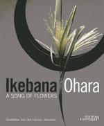 Ikebana Ohara : A Song of Flowers - Godelieve Van den Heuvel