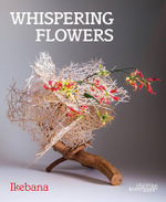 Whispering Flowers : Ikebana - Stichting Kunstboek