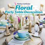 Floral Party Table Decorations - Gudrun Cottenier