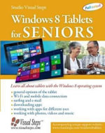 Windows 8 Tablets for Seniors : Learn All About Tablets with the Windows 8 Operating System - Studio Visual Steps