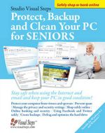 Protect, Back-Up and Clean Your PC for Seniors : Stay Safe When Using the Internet and Email and Keep Your PC in Good Condition! - Studio Visual Steps