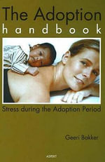 Adoption Handbook : Stress During the Adoption Period - Geeri Bakker