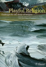 Playful Religion : Challenges for the Study of Religion - Andre Droogers