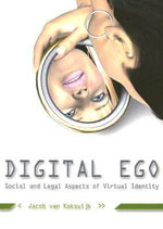 Digital Ego : Social and Legal Aspects of Virtual Identity - Jacob Van Kokswijk