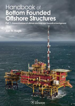 Handbook of Bottom Founded Offshore Structures : Part 1. General Features of Offshore Structures and Theoretical Background - Jan H Vugts