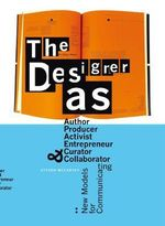 The Designer as Author, Producer, Activist, Entrepreneur, Curator and Collaborator : New Models for Communicating - Steven McCarthy