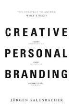 Creative Personal Branding : The Strategy to Answer: What's Next - Jurgen Salenbacher