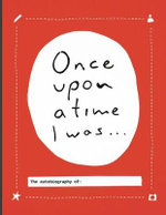 Once Upon a Time I Was : The Autobiography of: - Lavinia Bakker