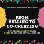From Selling to Co-Creating : New Trends, Practices and Tools to Upgrade Your Sales Force - Regis Lemmens