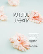 Material Alchemy : Redefining Materiality Within the 21st Century - Jenny Lee