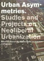 Urban Asymetries : Studies and Projects on Neoliberal Urbanisation