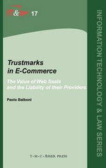 Trustmarks in E-commerce : The Value of Web Seals and the Liability of Their Providers - Paolo E. Balboni