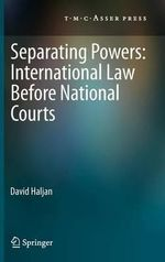 Separating Powers : International Law Before National Courts - David Haljan