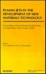Plasma Jets in the Development of New Materials Technology : Proceedings of the International Workshop, Frunze, September 1990