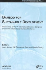 Bamboo for Sustainable Development : Proceedings of the Vth International Bamboo Congress and the Vith International Bamboo Workshop, San - Arun Kumar