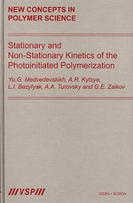 Stationary and Non-stationary Kinetics of the Photoinitiated Polymerization : New Concepts in Polymer Science - Yu. G. Medvedevskikh