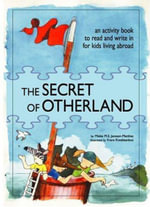Unlocking the Secret of Otherland :  A Story and Activity Book for Children Living Abroad - Mieke Janssen-Matthes