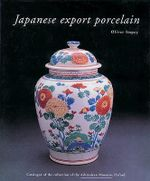 Japanese Export Porcelain : Catalogue of the Collection of the Ashmolean Museum, Oxford - Oliver Impey