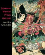 Japanese Warrior Prints : 1646-1905 - James King