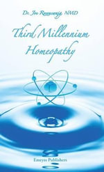 Third Millennium Homeopathy : From Rational Medicine to Holistic Health Care - Joe Rozencwajg