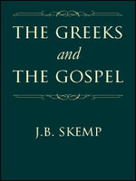 The Greeks and the Gospel - J.B. Skemp