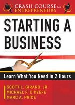 Starting a Business : Learn What You Need in 2 Hours - Scott L. Girard