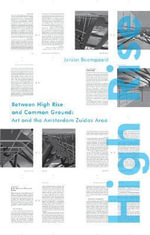 Highrise : Common Ground. Arts and the Amsterdam Zuidas Area - Jeroen Boomgaard