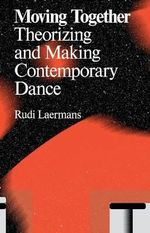 Moving Together : Making and Theorizing Contemporary Dance - Rudi Laermans