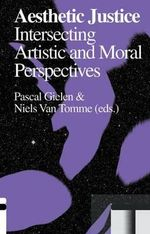 Aesthetic Justice : Intersecting Artistic and Moral Perspectives - Mark Fisher
