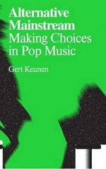Alternative Mainstream : Making Choices in Pop Music - Gert Keunen