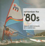 Do You Remember The 1980s : Objects and Moments of a Dynamic Era - Patricia Masso