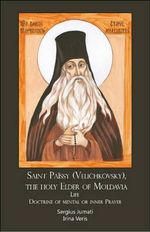 Saint Paissios Velichkovski, the Elder of Moldavia : Life and Teaching on the Jesus Prayer - Archdeacon Serge Jumat
