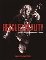 Rescued From Reality : The Life and Times of Walter Trout - Henry Yates
