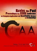 Revive the Past : Proceedings of the 39th Annual Conference of Computer Applications and Quantitative Methods in Archaeology (CAA), Beijing, China, 12-16 April 2011