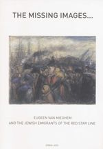The Missing Images : Eugeen Van Mieghem and the Jewish Immigrants of the Red Star Line - Erwin Joos